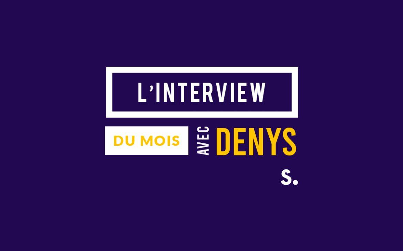 Interview du mois - Sundesk Denys